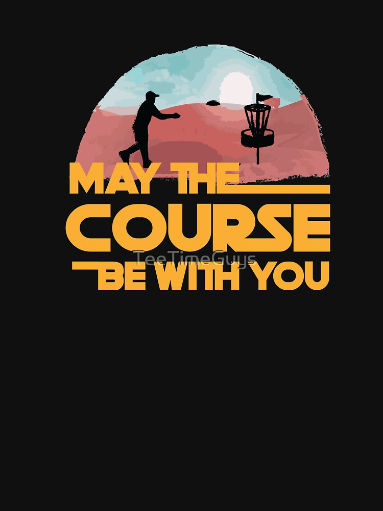 May The Course Be With You by TeeTimeGuys