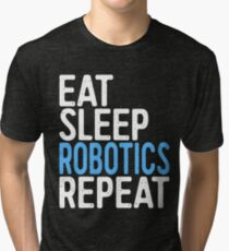 Eat Sleep Robotics Repeat Tri-blend T-Shirt