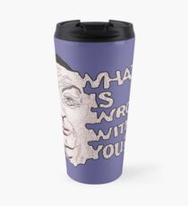 What is Wrong With You? Travel Mug