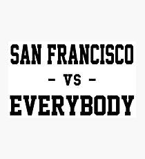 San Francisco vs Everybody Photographic Print