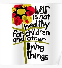 War Is Not Healthy for Children and Other Living Things Poster