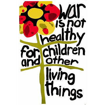 War Is Not Healthy for Children and Other Living Things by Chunga