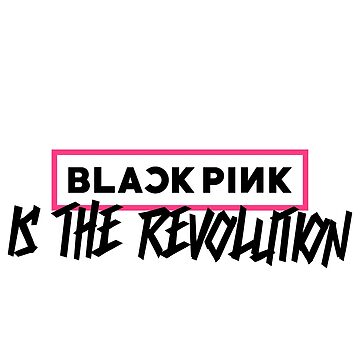 BLACKPINK IS THE REVOLUTION DESIGN by gabbstify