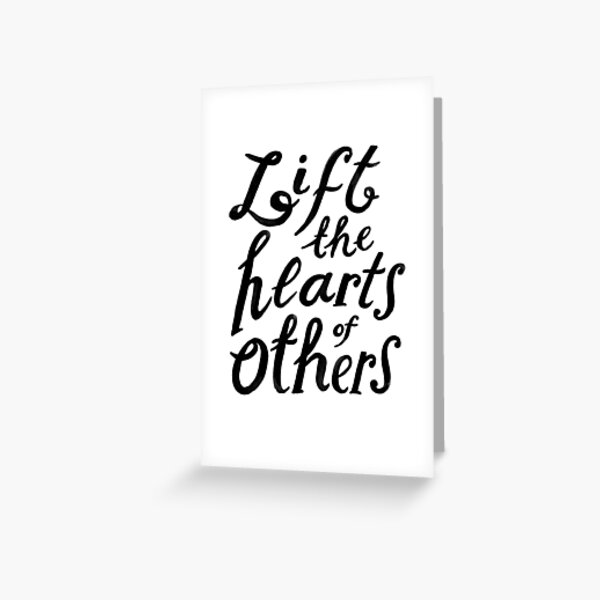 lift the hearts of others Greeting Card