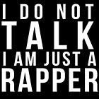 I do not talk, I am just a rapper by A-Gill