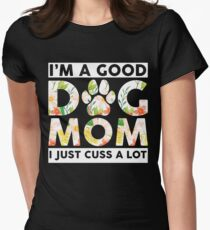 I'm A Good Dog Mom I Just Cuss A Lot Funny T-shirt Women's Fitted T-Shirt