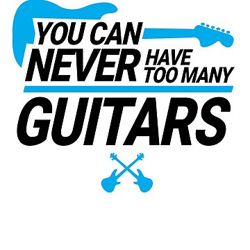 'You Can Never Have Too Many Guitar' Funny Guitar Gift by leyogi