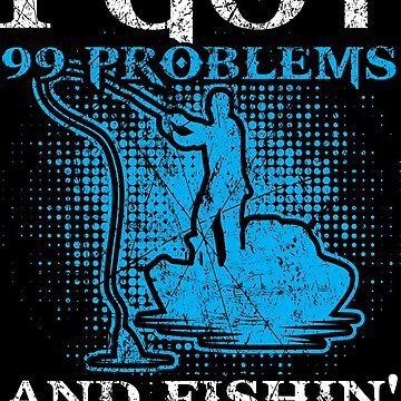 I got 99 problems and fishin' solves all of em by BRFMall