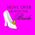 Move Over I'm With the BRIDE  - Fuchsia by talgursmusthave