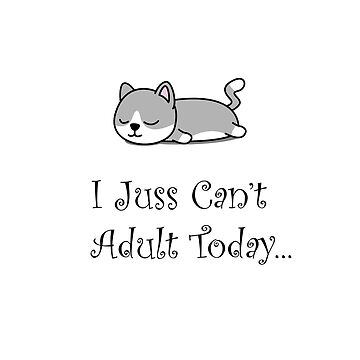I Cannot Adult Today - cute and quirky, nerdy saying by cendav