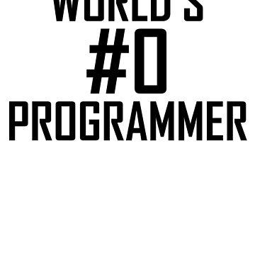 Worlds Number Zero #0 Programmer- Funny Software Design by the-elements