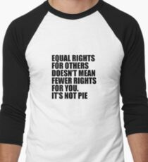 Equal Rights Does Not Mean Less Rights For You It's Not Pie V13 Men's Baseball ¾ T-Shirt