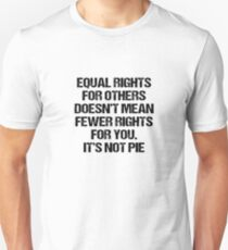 Equal Rights Does Not Mean Less Rights For You It's Not Pie V14 Unisex T-Shirt