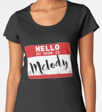 Hello My Name Is Melody Name Tag Women's Premium T-Shirt