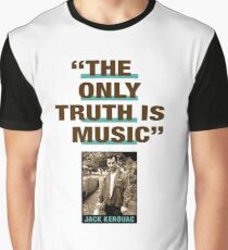 "Jack Kerouac Quote:  ""The Only Truth Is Music"" Graphic T-Shirt"