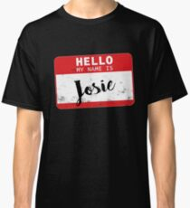 Hello My Name Is Josie Name Tag Classic T-Shirt