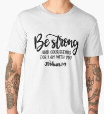 Bible Verses - Be Strong And Courageous For I Am With You - Joshua 1:9 Men's Premium T-Shirt