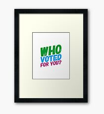 Who Voted For You? Framed Print