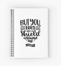 Bible Verses - But You Lord are A Shield Around Me - Psalms 3:3 Spiral Notebook