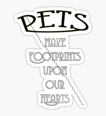 Pets make footprints upon our hearts Sticker