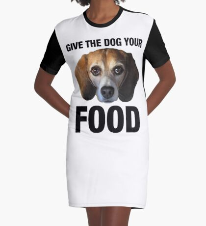 Give The Dog Your Food Graphic T-Shirt Dress