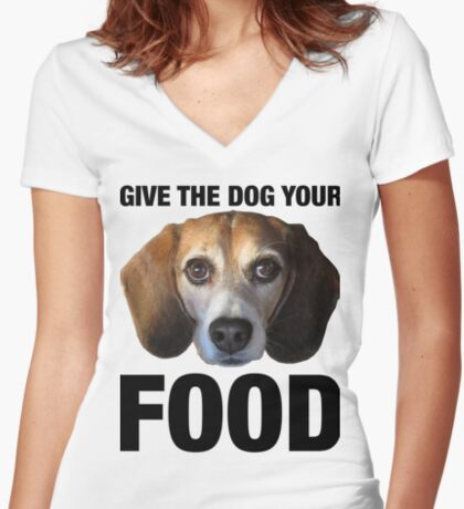 Give The Dog Your Food Women's Fitted V-Neck T-Shirt