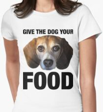 Give The Dog Your Food Women's Fitted T-Shirt