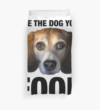 Give The Dog Your Food Duvet Cover