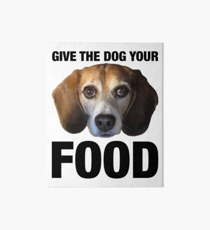 Give The Dog Your Food Art Board