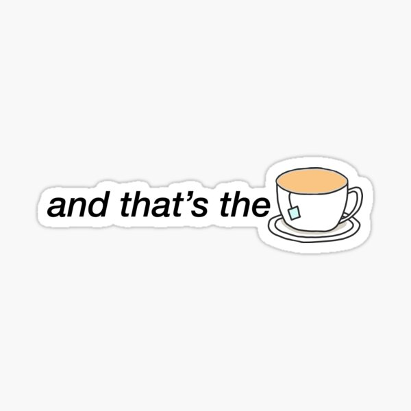 And that's the tea Sticker