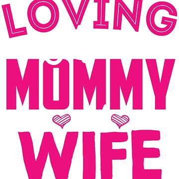 Mommy and Wife Shirt Design Idea by q4success
