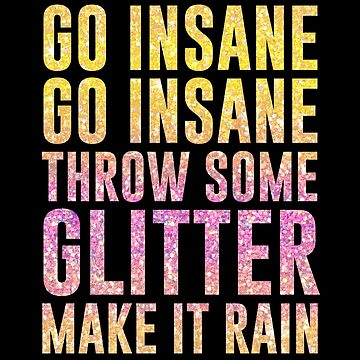 Go Insane Go Insane Throw Some Glitter Make It Rain by kjanedesigns