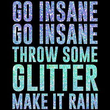 Go Insane Go Insane Throw Some Glitter Make It Rain by kjanedesigns