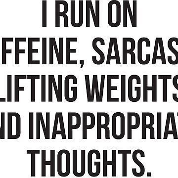 Caffeine, Sarcasm, Lifting Weights, Inappropriate Thoughts by mchanfitness
