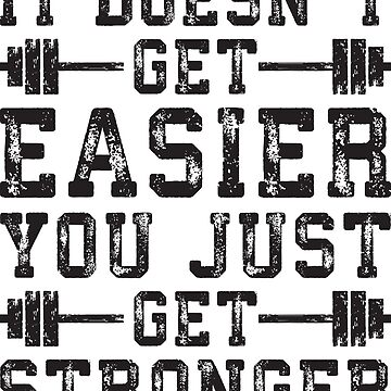 It Doesn't Get Easier, You Just Get Better by mchanfitness