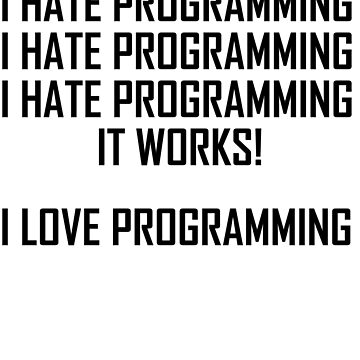 I Hate Programming, I Love Programming- Programmer Love Hate by the-elements
