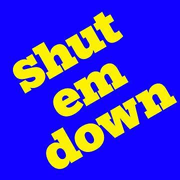 Shut em down by thekinginyellow
