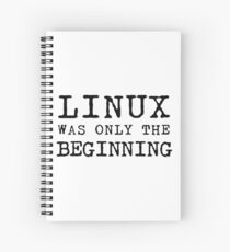 linux was only beginning Spiral Notebook