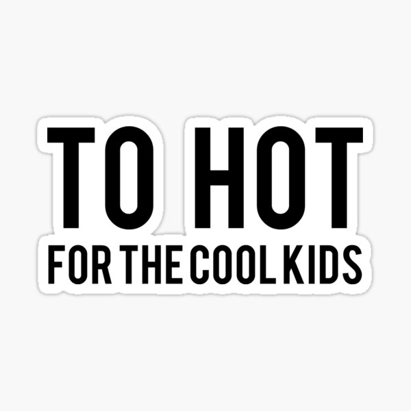 To hot for the cool kids (white) Sticker
