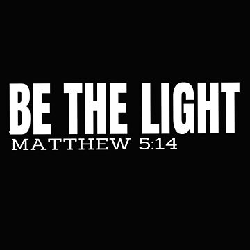 Be The Light Matthew 5:14 by Roland1980