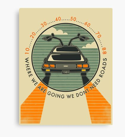 WHERE WE ARE GOING WE DONT NEED ROADS Canvas Print