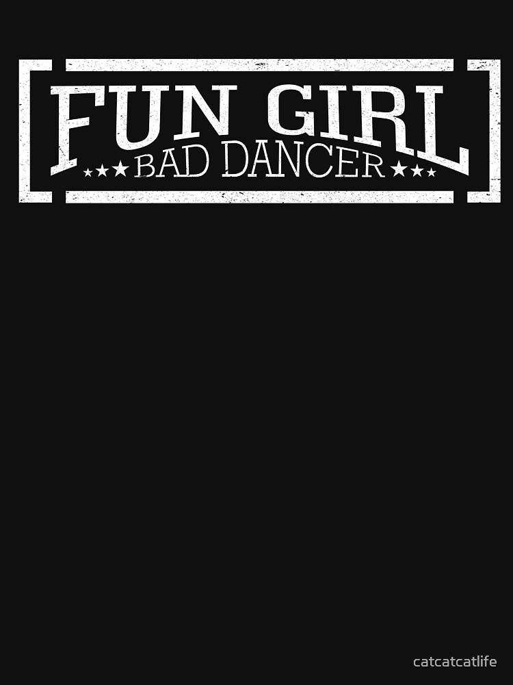 Fun Girl Bad Dancer Shirt Funny Girl Can't Dance Shirt by catcatcatlife