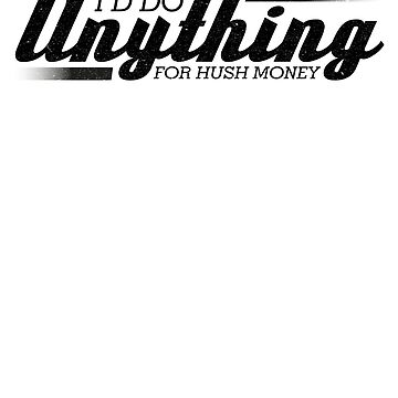 I'd Do Anything For Hush Money Shirt Political Meme Shirt by catcatcatlife