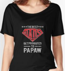 The Best Dads Get Promoted To Papaw Women's Relaxed Fit T-Shirt