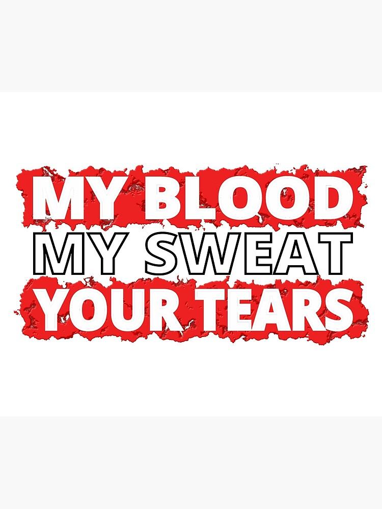 My Blood, My Sweat, Your Tears by joehx