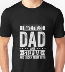 I Have Titles Dad and Stepdad Unisex T-Shirt