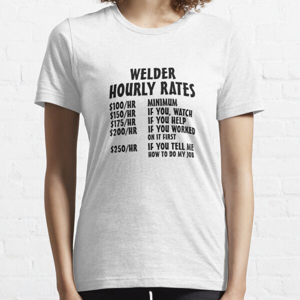 Welder Hourly Rates Essential T-Shirt