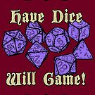 Have Dice, Will Game! by Dyson Logos