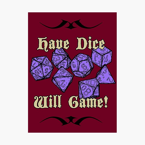 Have Dice, Will Game! Photographic Print
