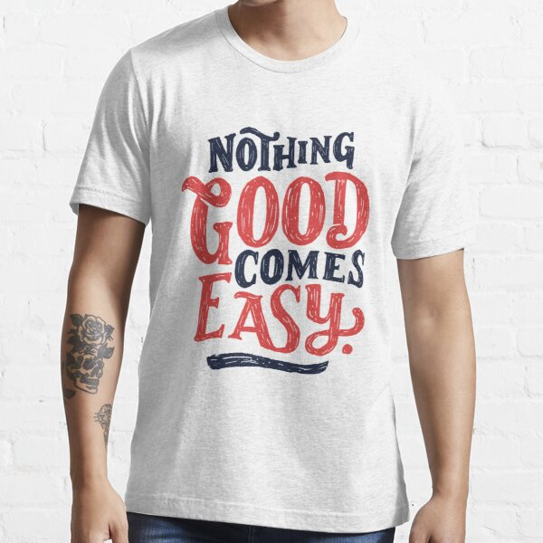 Nothing Good Comes Easy - Typography Design Essential T-Shirt